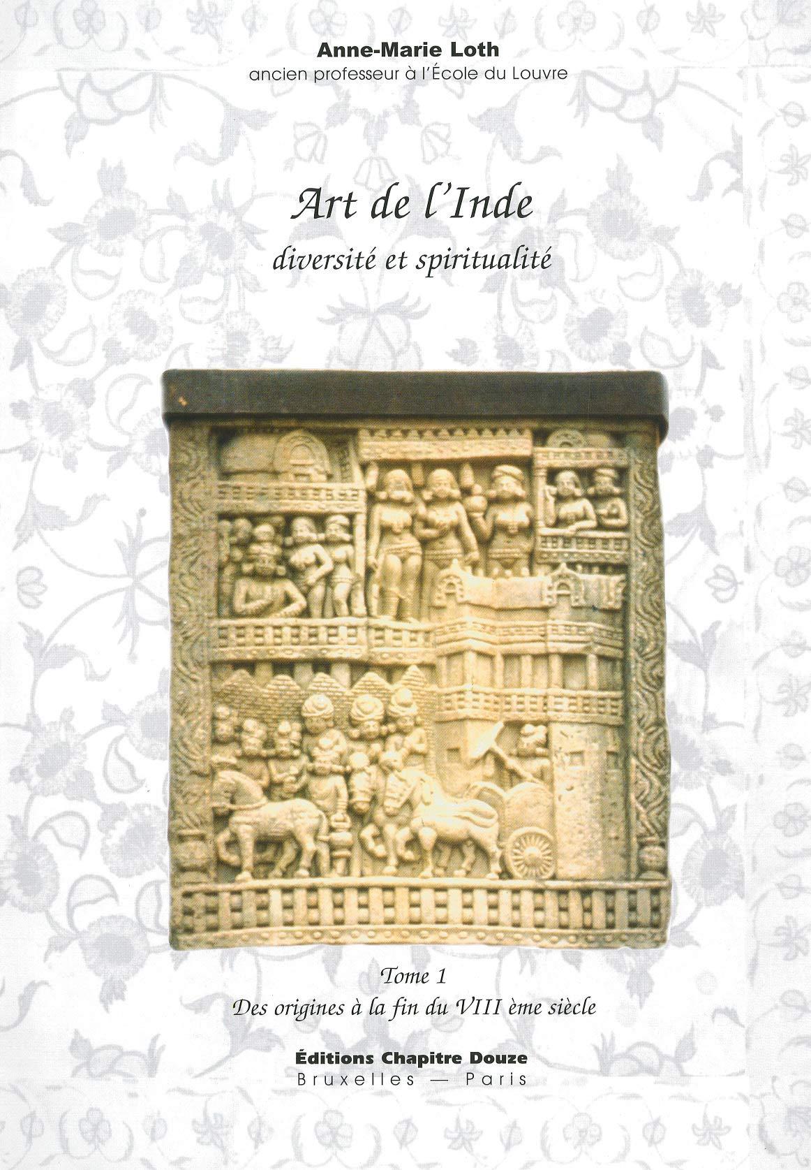 Art de l Inde diversité et spiritualité : Tome 1 Des origines à