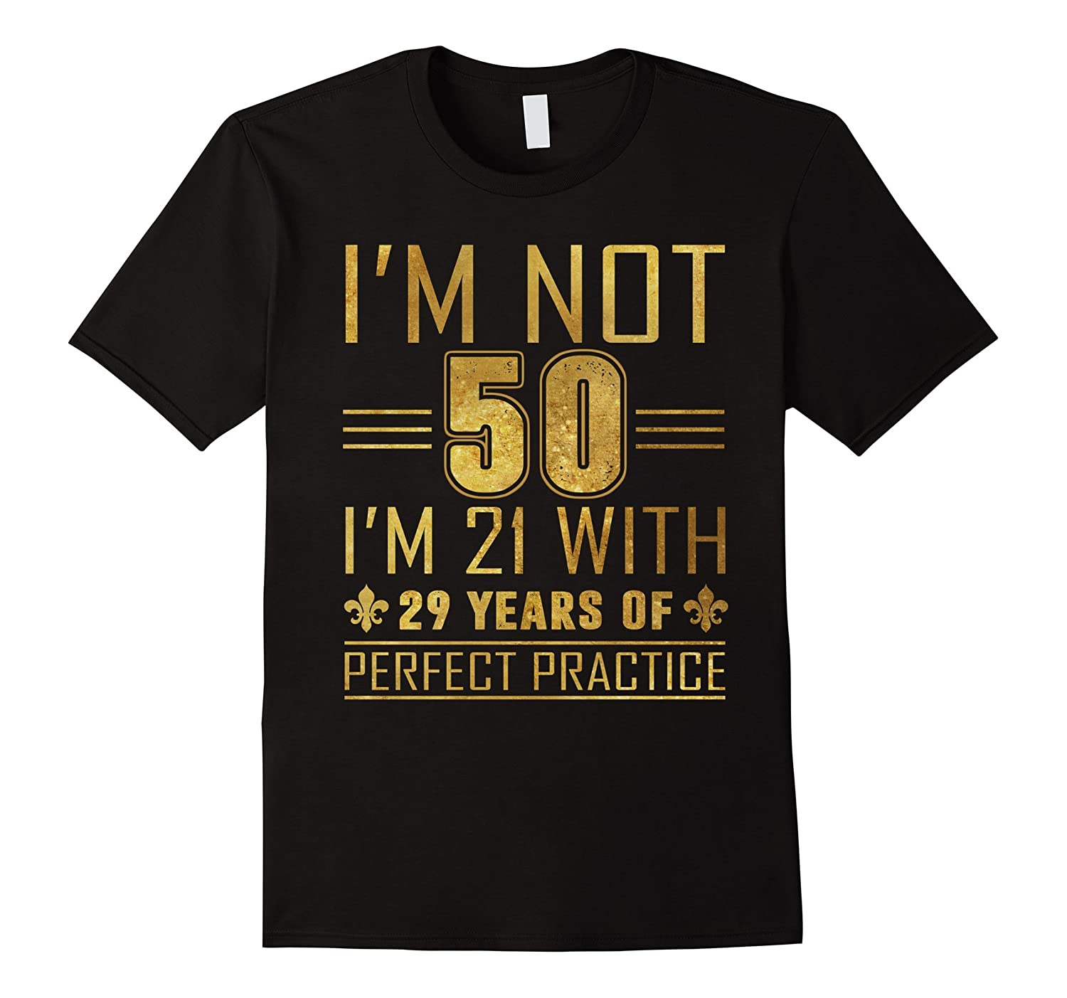 50th Birthday Gifts For All Not 50 I'm 21 with Perfect T-shi-TH