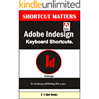 Adobe Indesign Keyboard Shortcuts (Shortcut Matters Book 43)