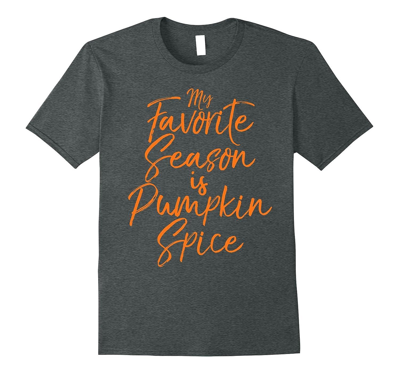 My Favorite Season is Pumpkin Spice Shirt Funny Autumn Tee-FL