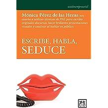 Escribe, Habla, Seduce: Mónica Pérez de las Heras nos enseña a utilizar técnicas de PNL para escribir originales discursos, hacer brillantes .