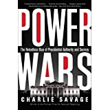 Power Wars: The Relentless Rise of Presidential Authority and Secrecy