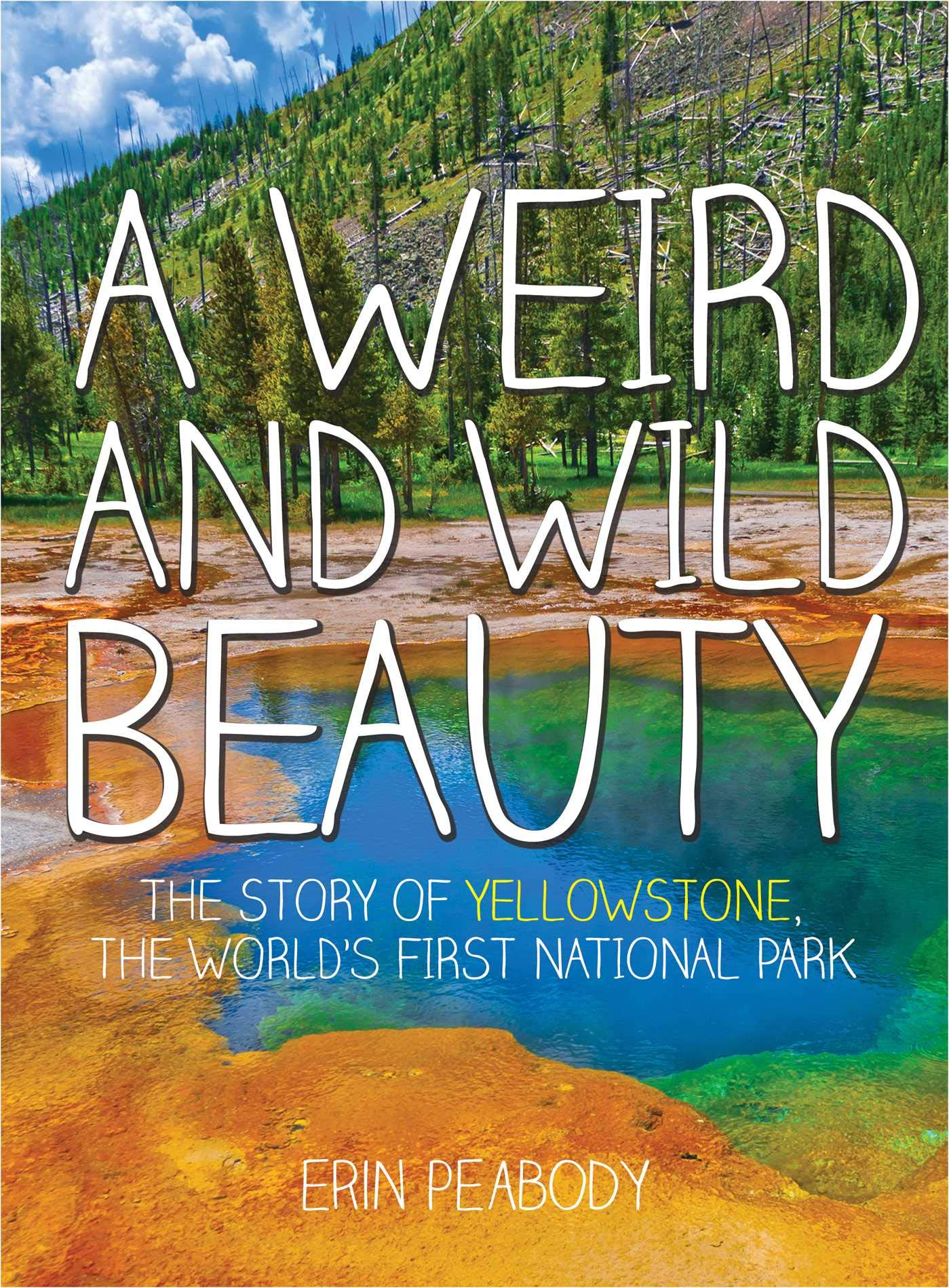 Amazon A Weird And Wild Beauty The Story Of Yellowstone The