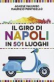 Il giro di Napoli in 501 luoghi. La città come non l'avete mai vista