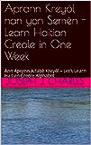 Aprann Kreyòl nan yon  Semèn - Learn Haitian Creole in One Week  : Ann Aprann Alfabè Kreyòl – Let's Learn Haitian Creole Alphabet (Sa-k Pase? N-ap Boule ... Learn Haitian Creole Textbook Book 5)