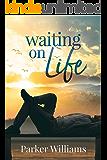 Waiting on Life