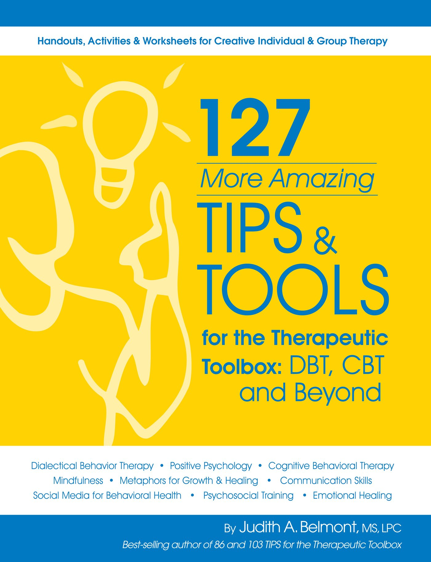 127 More Amazing Tips and Tools for the Therapeutic Toolbox: Judith Belmont  MS LPC: 9781936128433: Amazon.com: Books