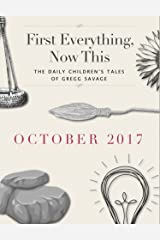 First Everything, Now This: October, 2017 Kindle Edition