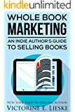 Whole Book Marketing: An Indie Author's Guide to Selling Books