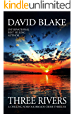 Three Rivers: A chilling Norfolk Broads crime thriller (British Detective Tanner Murder Mystery Series Book 4)