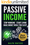 PASSIVE INCOME: Stop working - Start living - make Money while you sleep  (top ideas to create your personal money machine, a step by step guide to create passive income) (English Edition)
