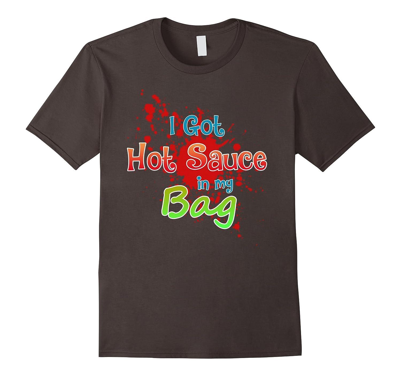 I got Hot Sauce T-Shirt-Art
