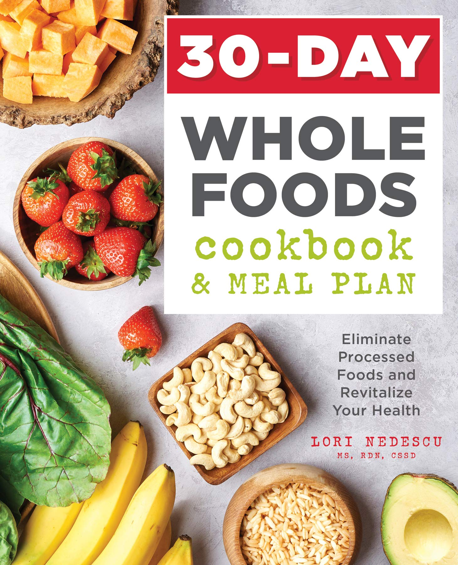 30-Day Whole Foods Cookbook and Meal Plan: Eliminate Processed Foods and  Revitalize Your Health: Lori Nedescu MS RDN CSSD: 9781641522113:  Amazon.com: Books