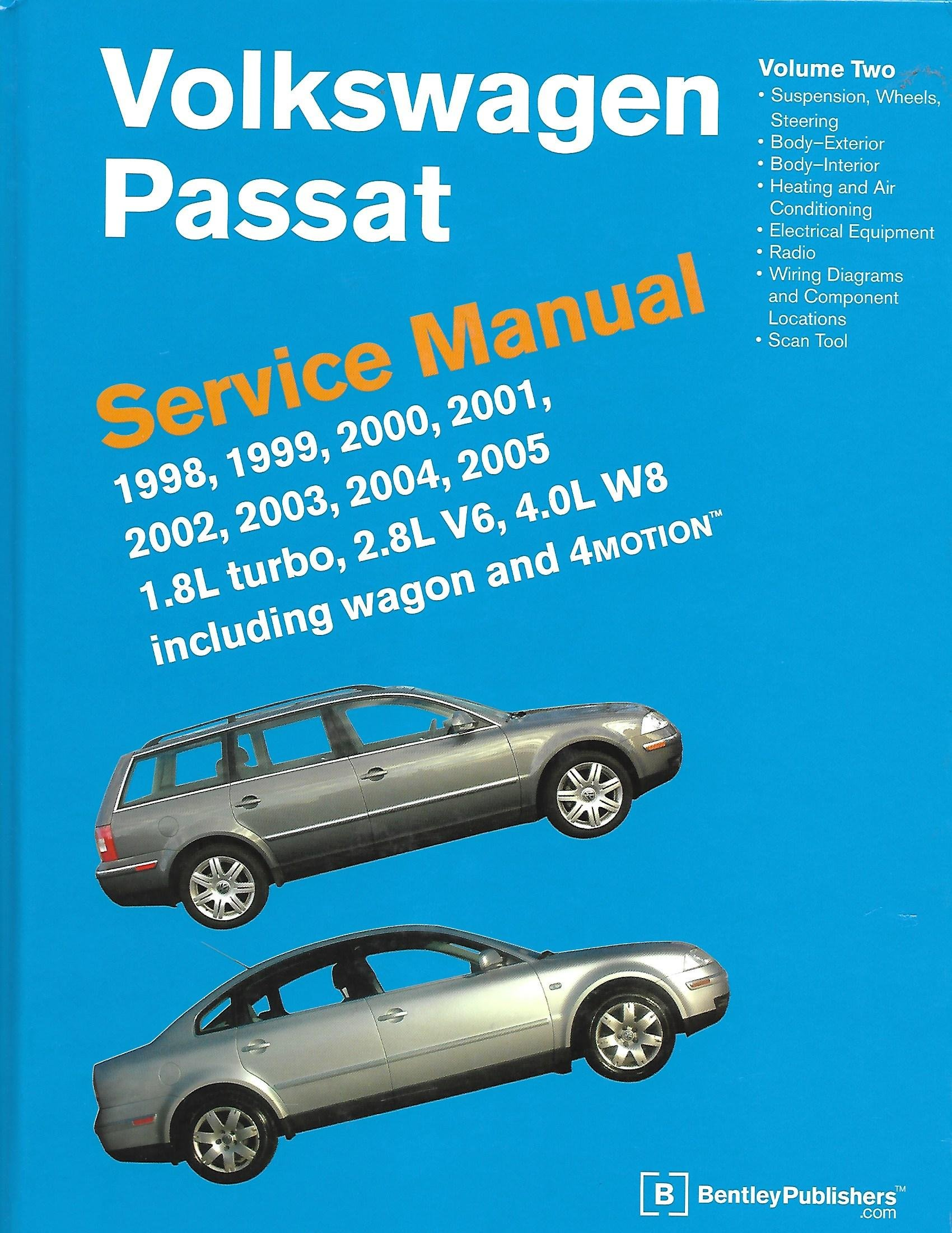 Volkswagen Passat- Service Manual: VOLUME 2: 1998, 1999, 2000, 2001, 2002,  2003, 2004, 2005 1.8 turbo, 2.8L V6, 4.0L W8 including wagon and 4MOTION:  Bentley ...