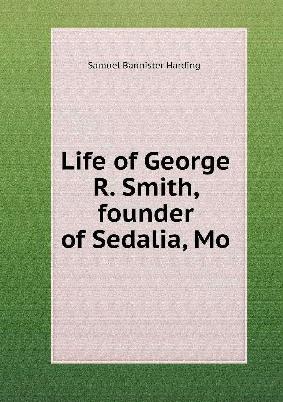 Life of George R. Smith, founder of Sedalia, Mo PDF