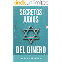 SECRETOS JUDÍOS DEL DINERO: Aprende cómo ganar dinero a través de la tradición judía y conoce los secretos y los…