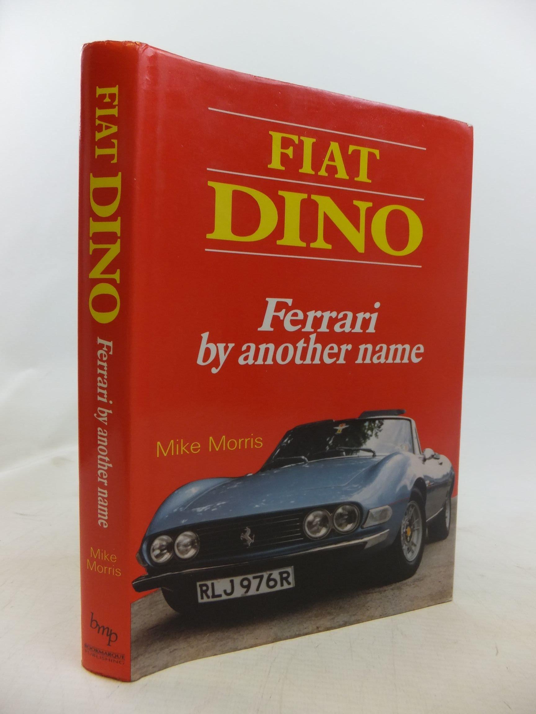Fiat Dino Ferrari By Another Name: Mike Morris: 9781870519038: Amazon:  Books