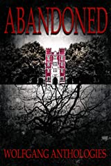 Wolfgang Anthologies Presents: Abandoned. Kindle Edition