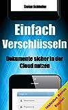 Einfach Verschlüsseln - Dokumente sicher in der Cloud nutzen