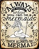 Always Be A Mermaid Tin Sign 12 x 15in by SOTT