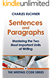 Sentences and Paragraphs: Mastering the Two Most Important Units of Writing (The Writing Minis Book 8) (English Edition)