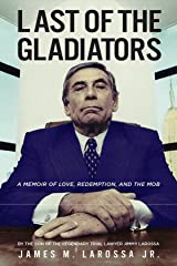 Last of the Gladiators: A Memoir of Love, Redemption, and the Mob by the Son of the Legendary Trial Lawyer Jimmy LaRossa Hardcover