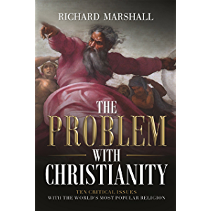 The Problem With Christianity: Ten Critical Issues With the World's Most Popular Religion