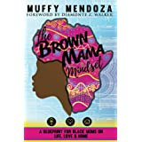 The Brown Mama Mindset: A Blueprint for Black Moms on Life, Love & Home