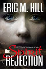 The Spirit Of Rejection: A Spiritual Warfare Novel (Demon Strongholds Series Book 2) Kindle Edition