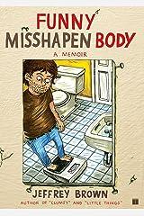 Funny Misshapen Body: A Memoir Kindle Edition