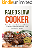 Paleo Slow Cooker: 61 Delicious Paleo Diet Approved Recipes, Low Carb, Grain Free and Easy to Make Meals Paleo, Paleo Diet, Paleo Diet for Beginners, Gluten ... Free, Weight Loss, Weight Loss with Paleo)