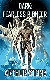 Dark: Fearless Pioneer (Dark LitRPG book 1) (English Edition)