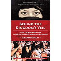 Behind the Kingdom's Veil: Inside the New Saudi Arabia Under Crown Prince Mohammed bin Salman