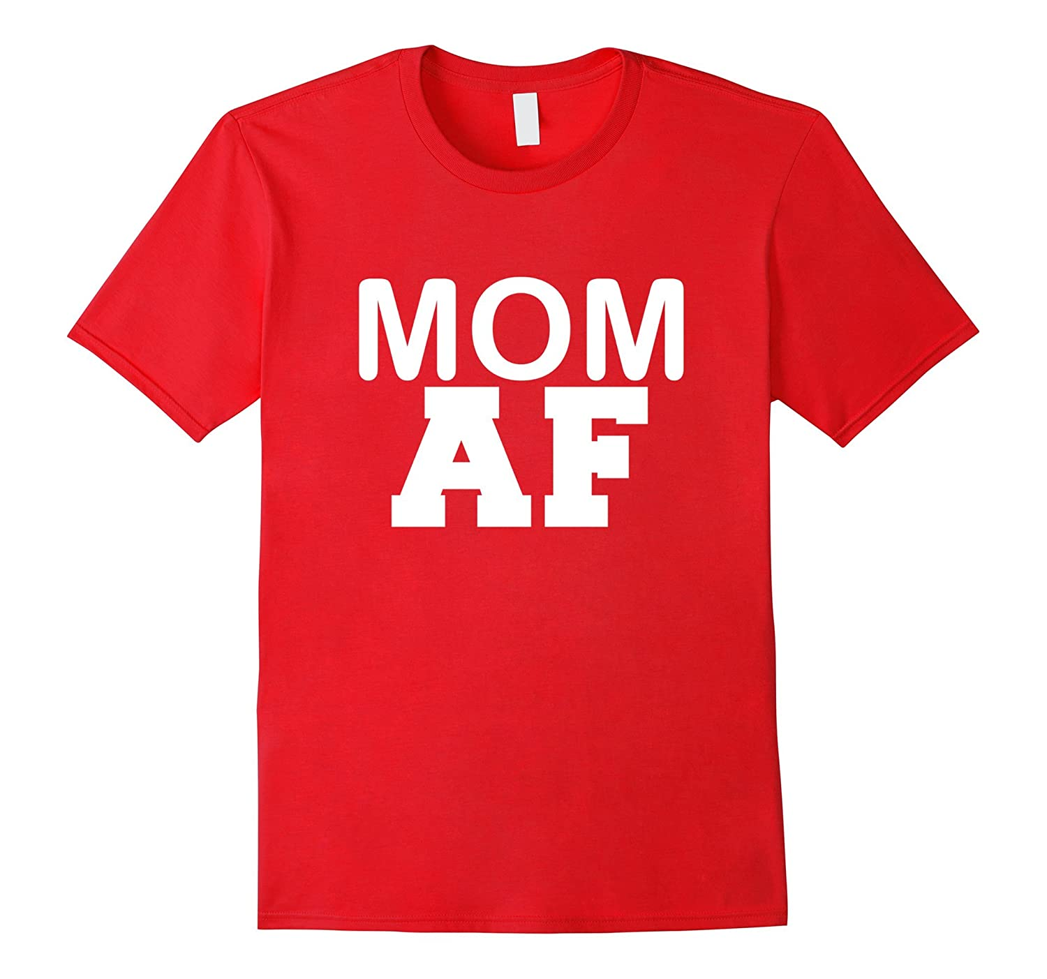 Mom AF Funny T-shirt Best Mom Mama Mothers Day Gift Parents-Vaci