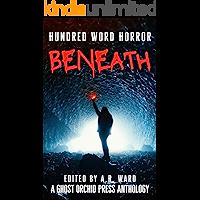 Beneath: An Anthology of Dark Microfiction (Hundred Word Horror)