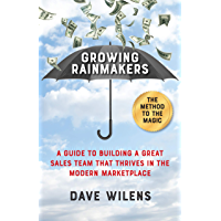 Growing Rainmakers: A Guide to Building a Great Sales Team That Thrives in the Modern Marketplace (English Edition)
