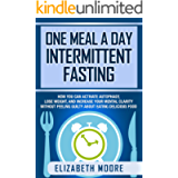 One Meal a Day Intermittent Fasting: How You Can Activate Autophagy, Lose Weight, and Increase Your Mental Clarity…