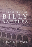 The Lost Years of Billy Battles: Book 3 in the Finding Billy Battles Trilogy