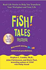 Fish! Tales: Real-Life Stories to Help You Transform Your Workplace and Your Life Kindle Edition