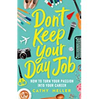 Image for Don't Keep Your Day Job: How to Turn Your Passion into Your Career