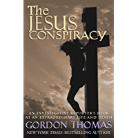 The Jesus Conspiracy: An Investigative Reporter's Look at an Extraordinary Life and Death