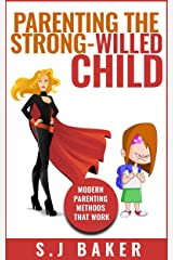 PARENTING THE STRONG-WILLED CHILD: MODERN PARENTING METHODS THAT WORK (Discipline without spanking Book 1) Kindle Edition