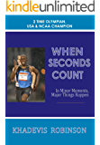 WHEN SECONDS COUNT: In Minor Moments, Major Things Happen