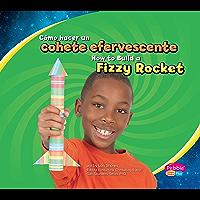 Cómo hacer un cohete efervescente/How to Build a Fizzy Rocket (A divertirse con la ciencia/Hands-On Science Fun) (Spanish Edition)