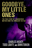 Goodbye, My Little Ones: The True Story of a Murderous Mother and Five Innocent Victims (English Edition)