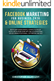 FACEBOOK MARKETING FOR BUSINESS 2020 & ONLINE STRATEGIES: Bootcamp for Beginners & Experts to Exploit Social Media from Home with Skilled Advertising (or ... SEO (Social Media Marketing for Business 2)
