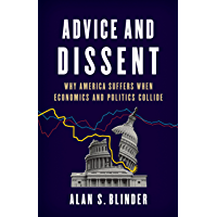 Advice and Dissent: Why America Suffers When Economics and Politics Collide (English Edition)