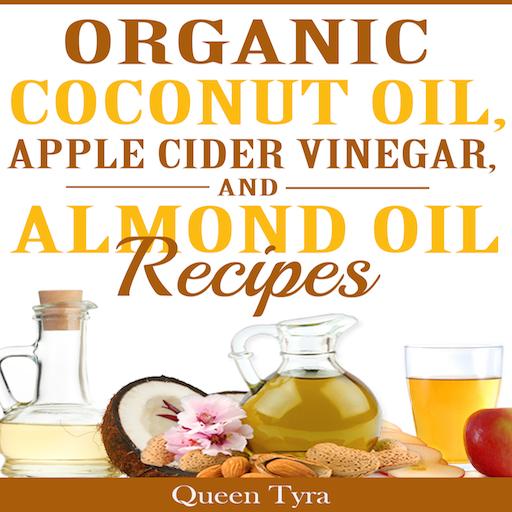 (Organic Coconut Oil, Apple Cider Vinegar, and Almond Oil Recipes)