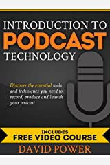 Introduction to Podcast Technology: Discover the Essential Tools and Techniques You Need to Record, Produce, and Launch Your Podcast Kindle Edition