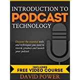Introduction to Podcast Technology: Discover the Essential Tools and Techniques You Need to Record, Produce, and Launch Your